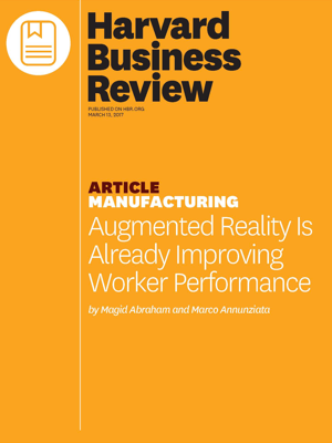 Harvard Business Review (HBR) Manufacturing Article, Augmented Reality is Already Improving Worker Performance